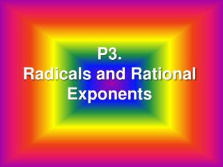 P3. Radicals  and Rational Exponents