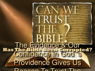The Evidence & Our Confidence In God ' s Providence Gives Us Reason To Trust The Scriptures