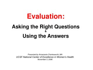 Evaluation:    Asking the Right Questions    Using the Answers