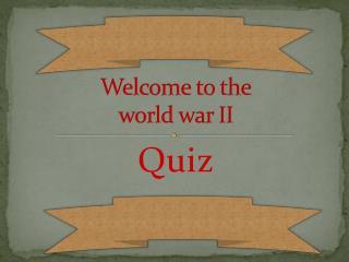 Welcome to the world war II