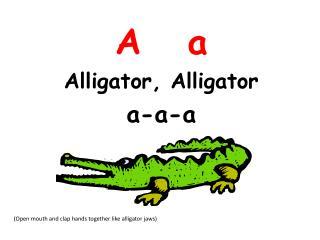 A    a Alligator , Alligator a-a-a