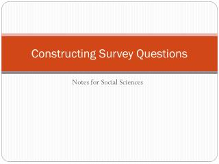 Constructing Survey Questions