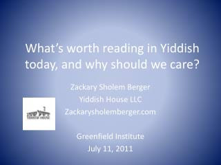 What's worth reading in Yiddish  today,  a nd  why should we care?