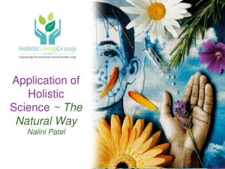 Application of Holistic Science  ~ The Natural Way Nalini  Patel