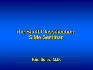 The Banff Cl assification: Slide Seminar
