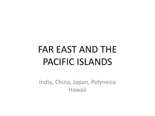 FAR EAST AND THE PACIFIC ISLANDS