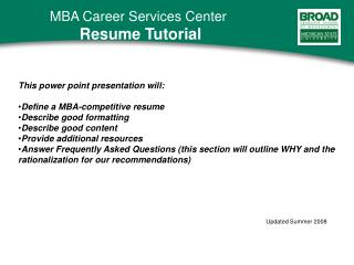 This power point presentation will: Define a MBA-competitive resume Describe good formatting Describe good content Provi