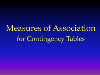 Measures of Association  for Contingency Tables