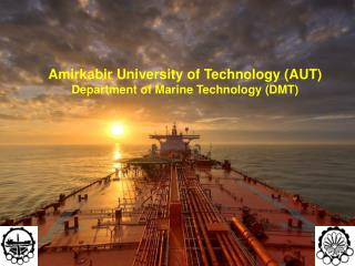 Amirkabir  University of Technology (AUT) Department of Marine Technology (DMT)