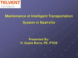 Maintenance of Intelligent Transportation System in Nashville Presented By:  H. Gupta Borra, PE, PTOE
