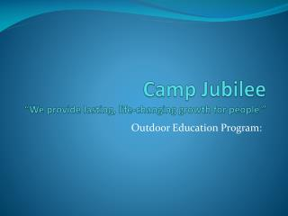 "Camp Jubilee ""We provide lasting, life-changing growth for people."""