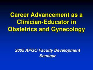 Career Advancement as a Clinician-Educator in  Obstetrics and Gynecology