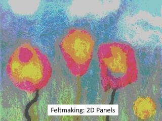 Feltmaking : 2D Panels