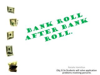 Bank Roll After Bank roll.