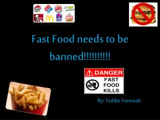 Fast Food needs to be banned!!!!!!!!!!