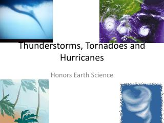 Thunderstorms, Tornadoes and Hurricanes