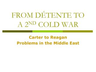 FROM DÉTENTE TO A 2 ND  COLD WAR