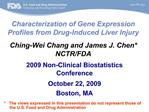 Characterization of Gene Expression Profiles from Drug-Induced Liver Injury  Ching-Wei Chang and James J. Chen NCTR