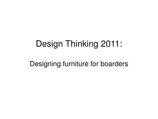 Design Thinking 2011: Designing furniture for boarders