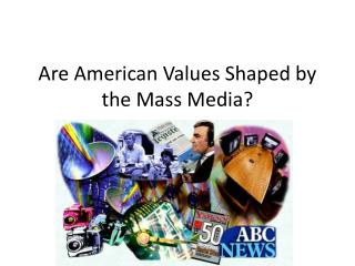 Are American Values Shaped by the Mass Media?