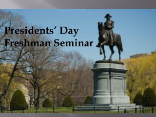 Presidents' Day Freshman Seminar