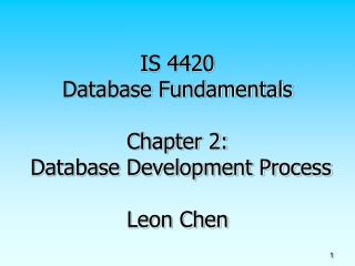 IS 4420 Database Fundamentals Chapter 2:  Database Development Process Leon Chen