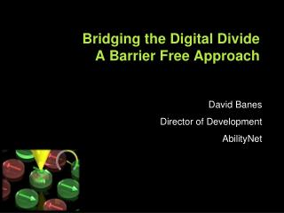 Bridging the Digital Divide A Barrier Free Approach