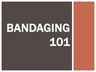 Bandaging 101