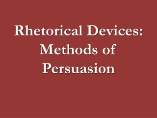 Rhetorical Devices: Methods  of Persuasion