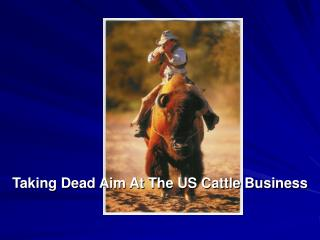 Taking Dead Aim At The US Cattle Business