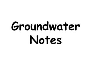 Groundwater Notes