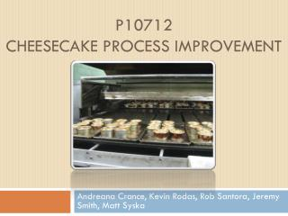 P10712 Cheesecake Process Improvement