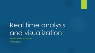 Real time analysis and  visualization