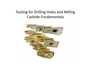 Tooling for Drilling Holes and Milling  Carbide Fundamentals