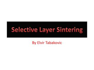 Selective Layer Sintering