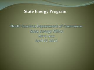 North Carolina Department of Commerce State Energy Office Ward Lenz April 27, 2012