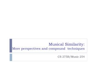 Musical Similarity:  More perspectives and compound  techniques