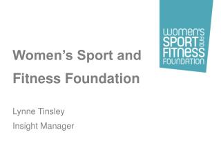Women's Sport and Fitness Foundation Lynne Tinsley Insight Manager