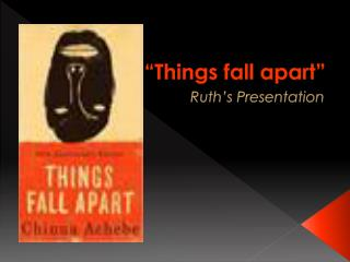 """Things fall apart"""