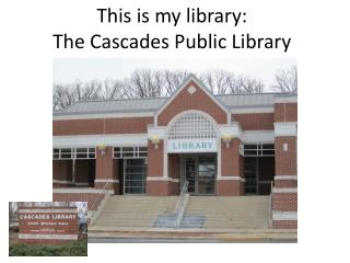 This is  my library: The Cascades Public Library