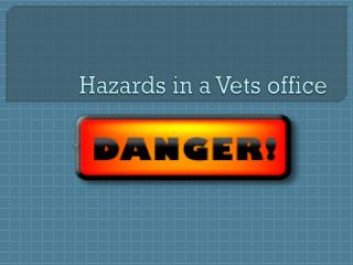 Hazards in a Vets office
