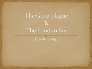 The  Great  plague & The London fire
