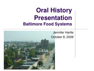 Oral History Presentation Baltimore Food Systems