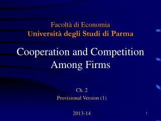 Facoltà di Economia U niversità degli Studi di Parma Cooperation and Competition  Among Firms