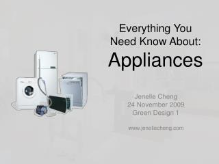 Everything You  N eed  K now About:   Appliances