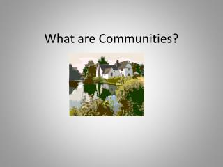 What are Communities?