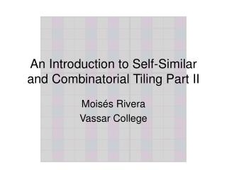 An Introduction to Self-Similar and Combinatorial Tiling Part II