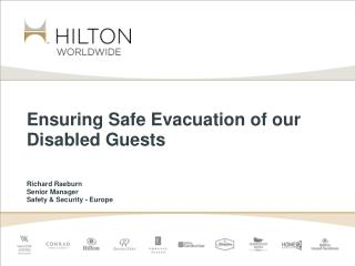 Ensuring Safe Evacuation of our Disabled Guests Richard Raeburn Senior Manager Safety & Security - Europe