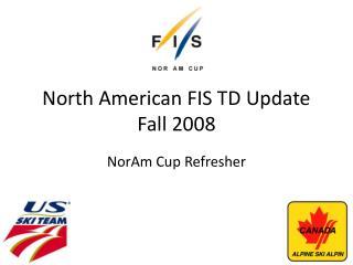 North American FIS TD Update Fall 2008