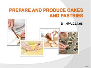 PREPARE AND PRODUCE CAKES AND PASTRIES